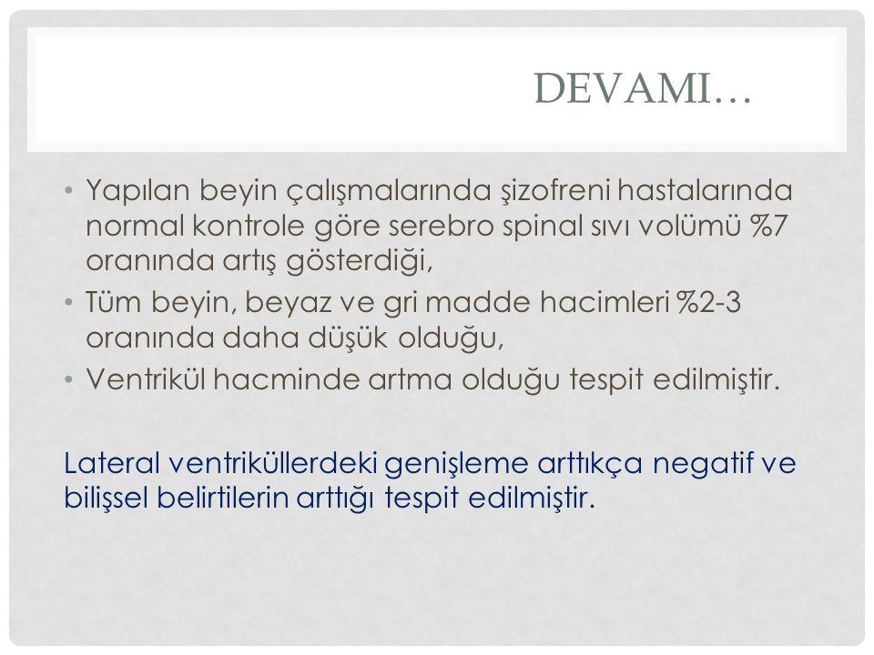 DEVAMI… Yapılan beyin çalışmalarında şizofreni hastalarında normal kontrole göre serebro spinal sıvı volümü %7 oranında artış gösterdiği,