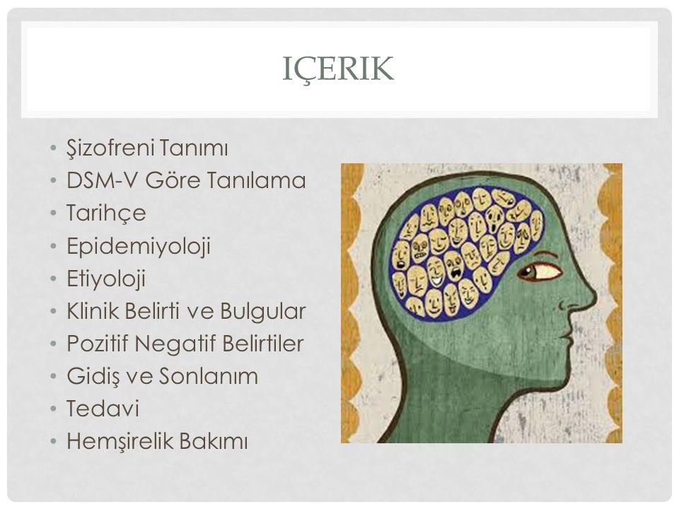 içerik Şizofreni Tanımı DSM-V Göre Tanılama Tarihçe Epidemiyoloji