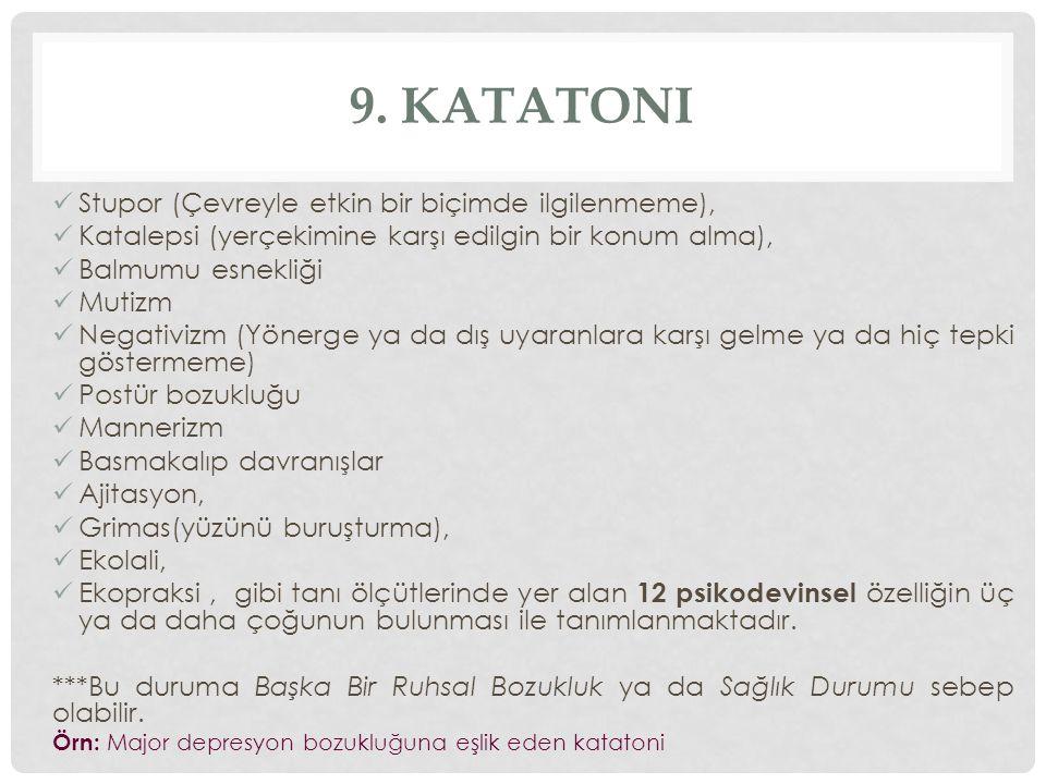 9. Katatoni Stupor (Çevreyle etkin bir biçimde ilgilenmeme),
