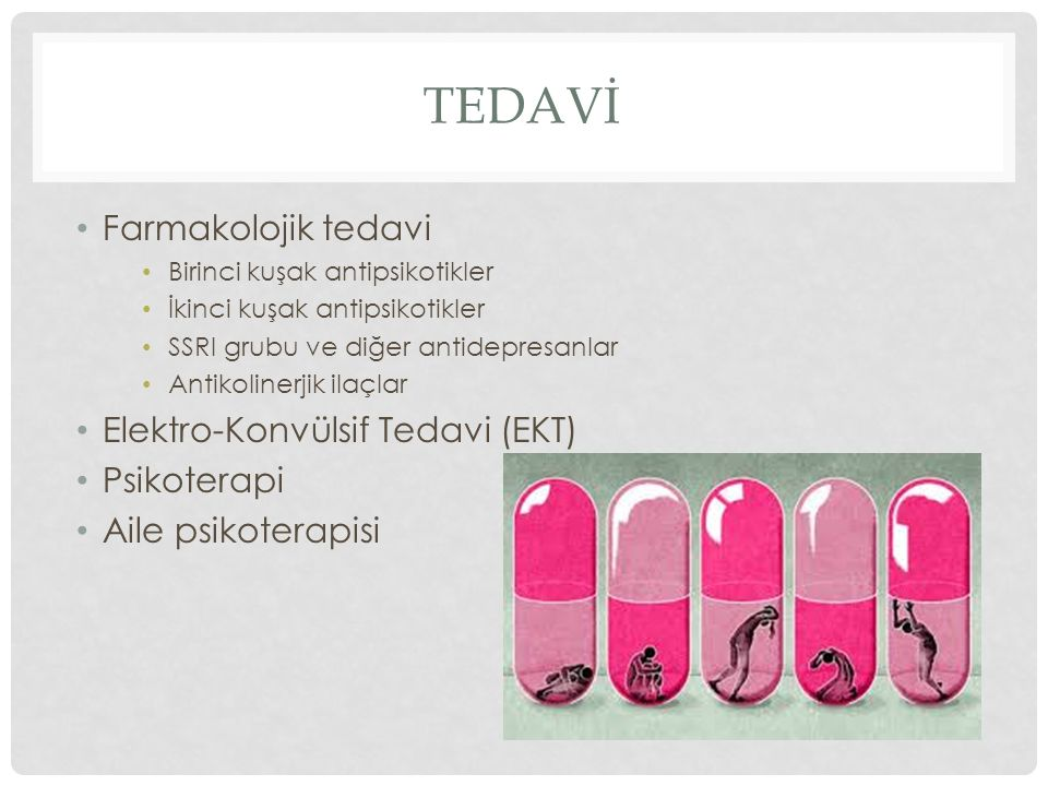 tedavİ Farmakolojik tedavi Elektro-Konvülsif Tedavi (EKT) Psikoterapi
