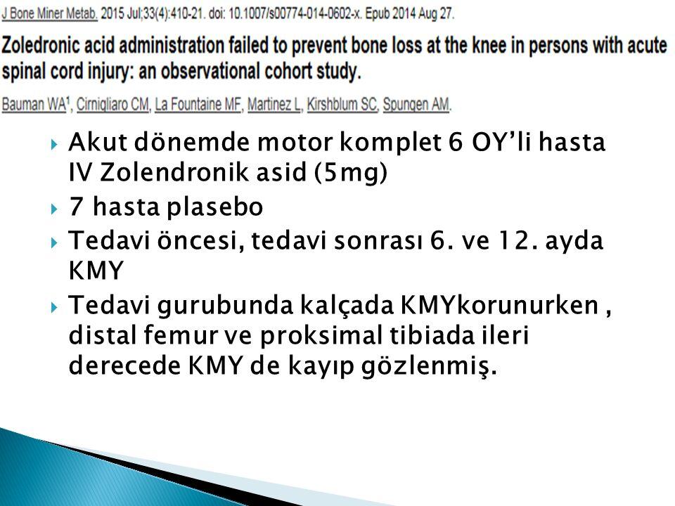 Akut dönemde motor komplet 6 OY'li hasta IV Zolendronik asid (5mg)