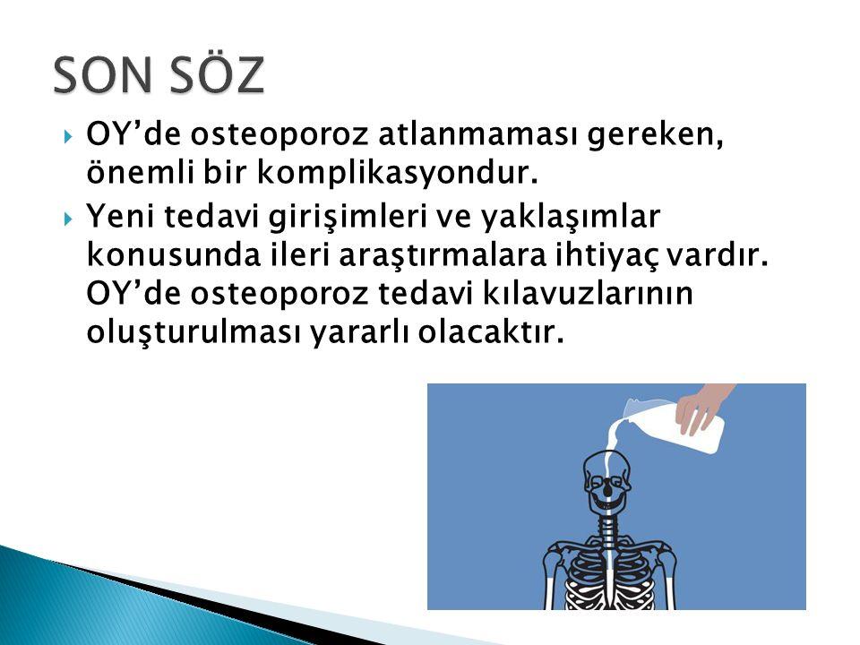 SON SÖZ OY'de osteoporoz atlanmaması gereken, önemli bir komplikasyondur.