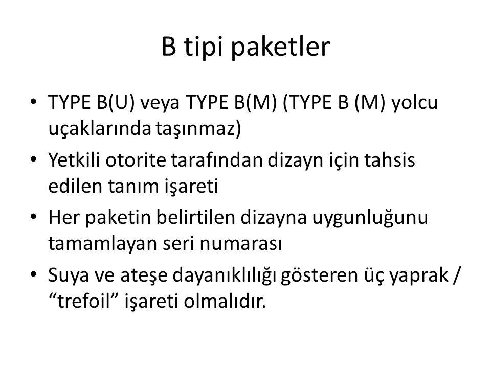 B tipi paketler TYPE B(U) veya TYPE B(M) (TYPE B (M) yolcu uçaklarında taşınmaz) Yetkili otorite tarafından dizayn için tahsis edilen tanım işareti.