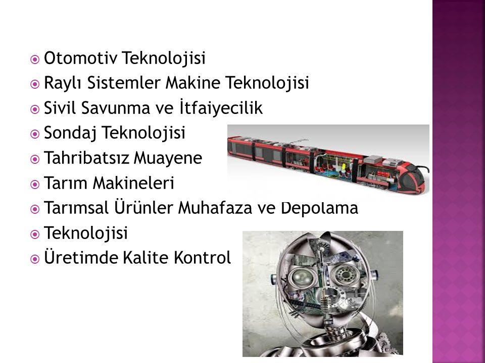 Otomotiv Teknolojisi Raylı Sistemler Makine Teknolojisi. Sivil Savunma ve İtfaiyecilik. Sondaj Teknolojisi.