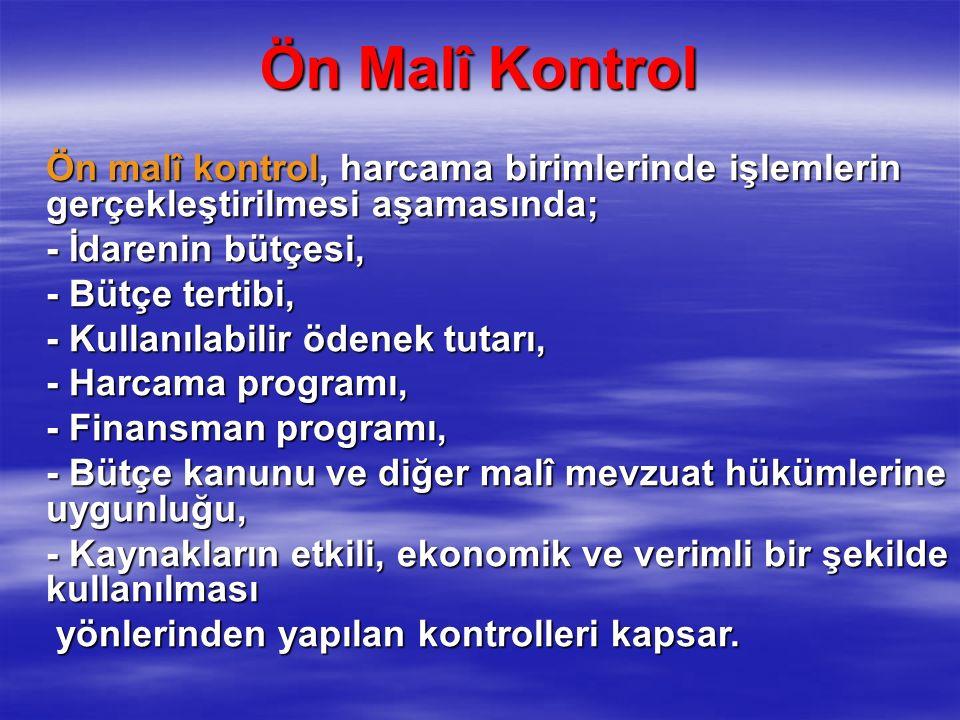 Ön Malî Kontrol Ön malî kontrol, harcama birimlerinde işlemlerin gerçekleştirilmesi aşamasında; - İdarenin bütçesi,