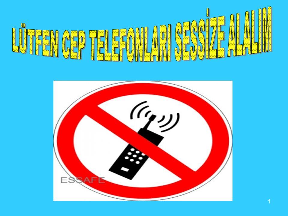 LÜTFEN CEP TELEFONLARI SESSİZE ALALIM