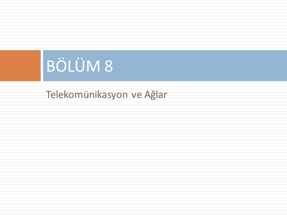 BÖLÜM 8 Telekomünikasyon ve Ağlar
