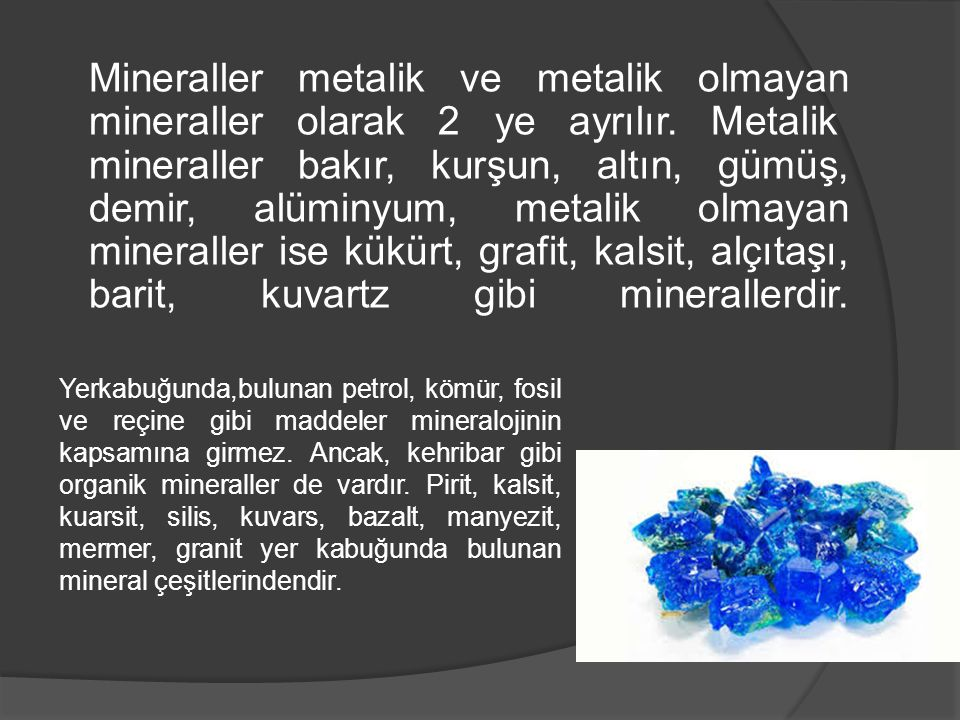 Mineraller metalik ve metalik olmayan mineraller olarak 2 ye ayrılır