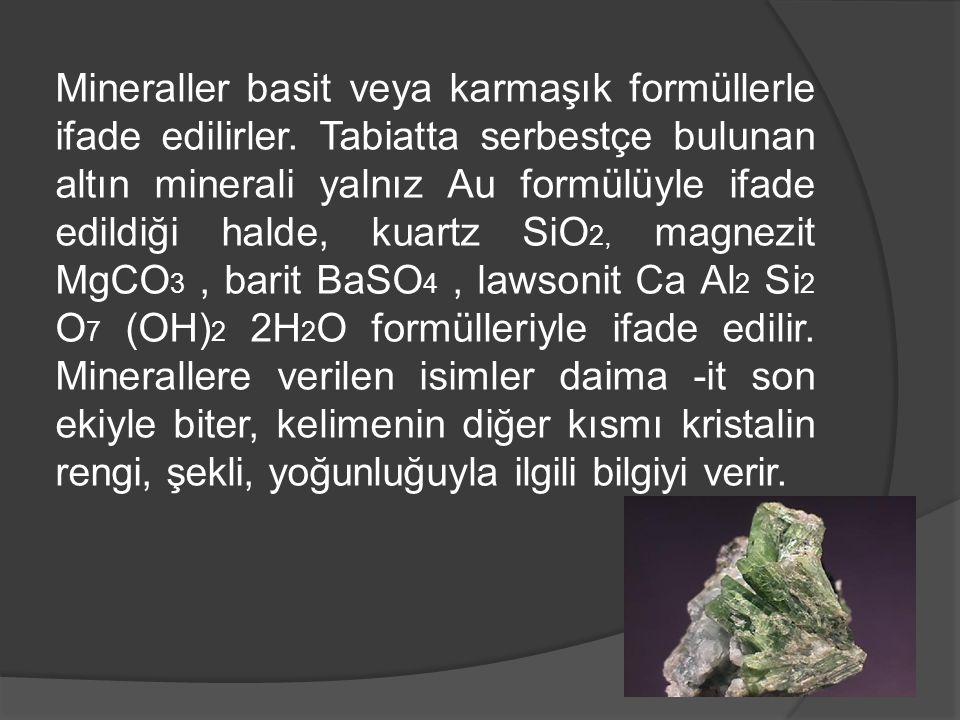 Mineraller basit veya karmaşık formüllerle ifade edilirler