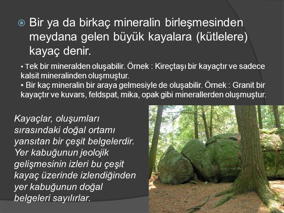 Bir ya da birkaç mineralin birleşmesinden meydana gelen büyük kayalara (kütlelere) kayaç denir.