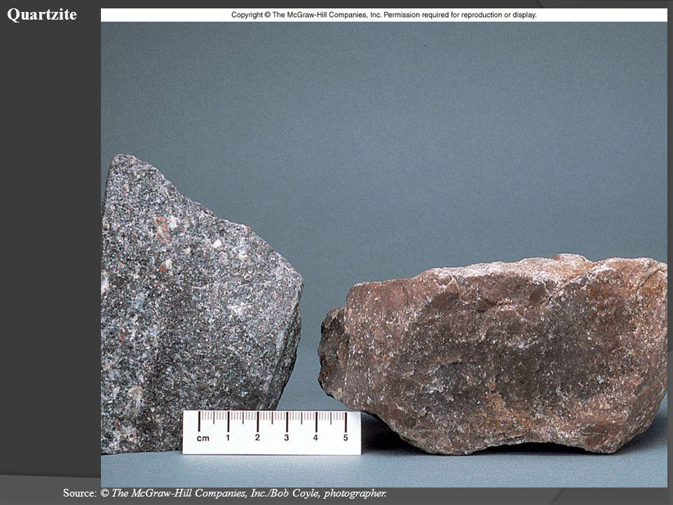 Quartzite Source: © The McGraw-Hill Companies, Inc./Bob Coyle, photographer.