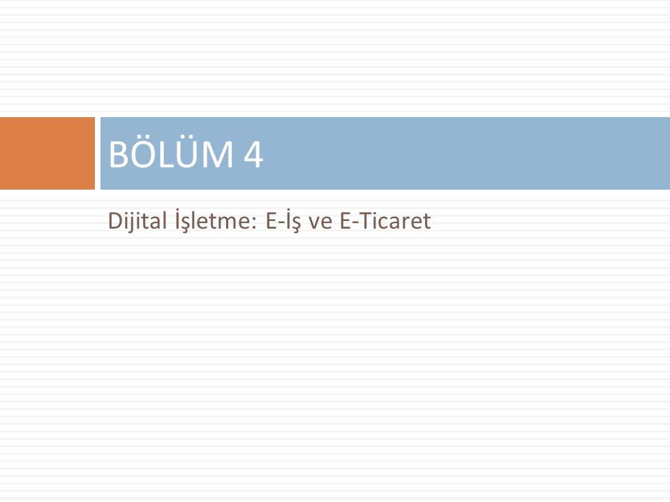 BÖLÜM 4 Dijital İşletme: E-İş ve E-Ticaret