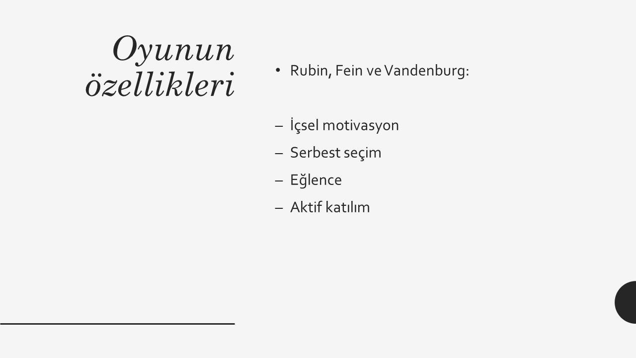 Oyunun özellikleri Rubin, Fein ve Vandenburg: İçsel motivasyon
