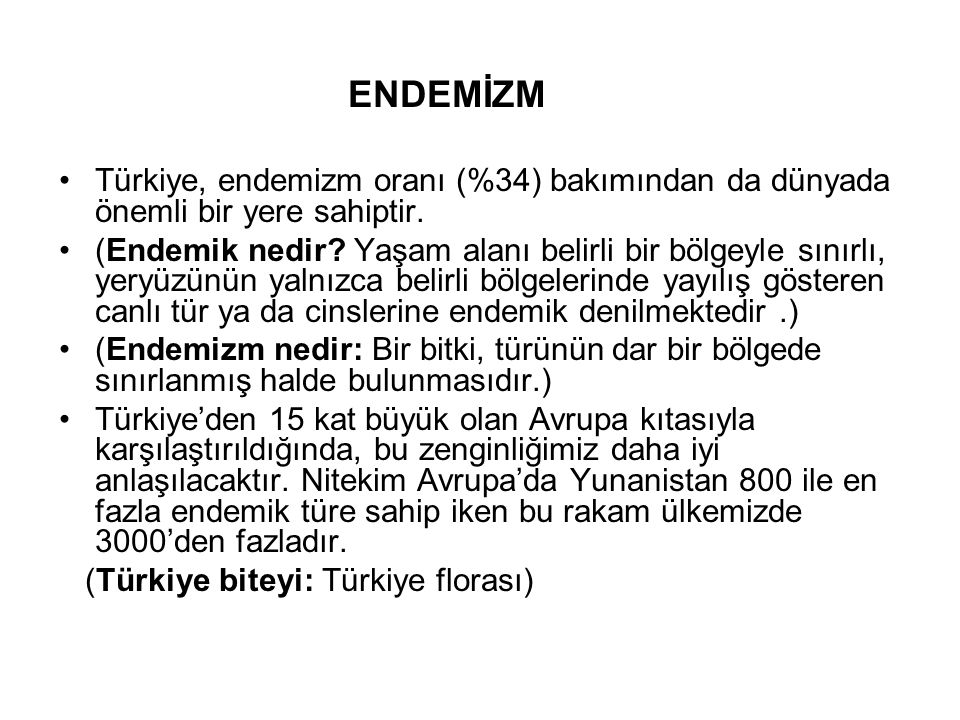 ENDEMİZM Türkiye, endemizm oranı (%34) bakımından da dünyada önemli bir yere sahiptir.