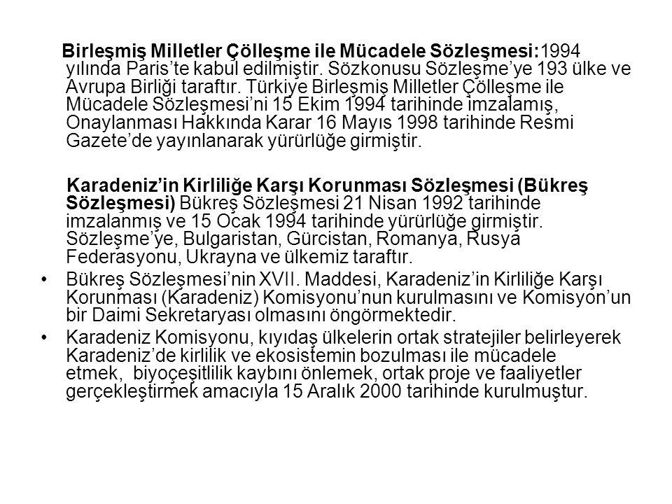 Birleşmiş Milletler Çölleşme ile Mücadele Sözleşmesi:1994 yılında Paris'te kabul edilmiştir. Sözkonusu Sözleşme'ye 193 ülke ve Avrupa Birliği taraftır. Türkiye Birleşmiş Milletler Çölleşme ile Mücadele Sözleşmesi'ni 15 Ekim 1994 tarihinde imzalamış, Onaylanması Hakkında Karar 16 Mayıs 1998 tarihinde Resmi Gazete'de yayınlanarak yürürlüğe girmiştir.