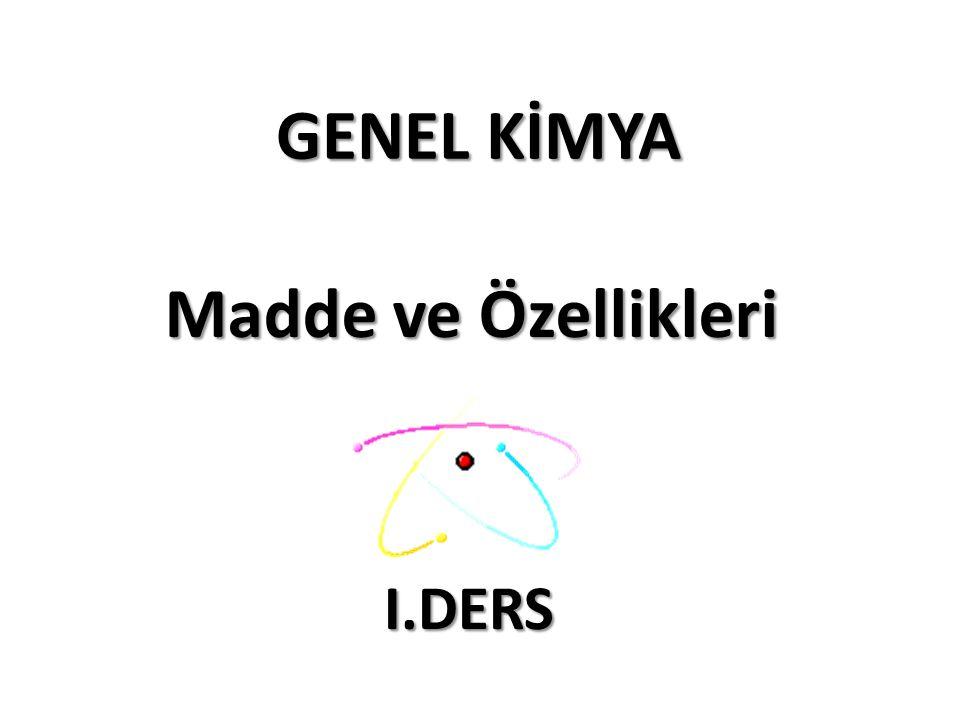 GENEL KİMYA Madde ve Özellikleri I.DERS