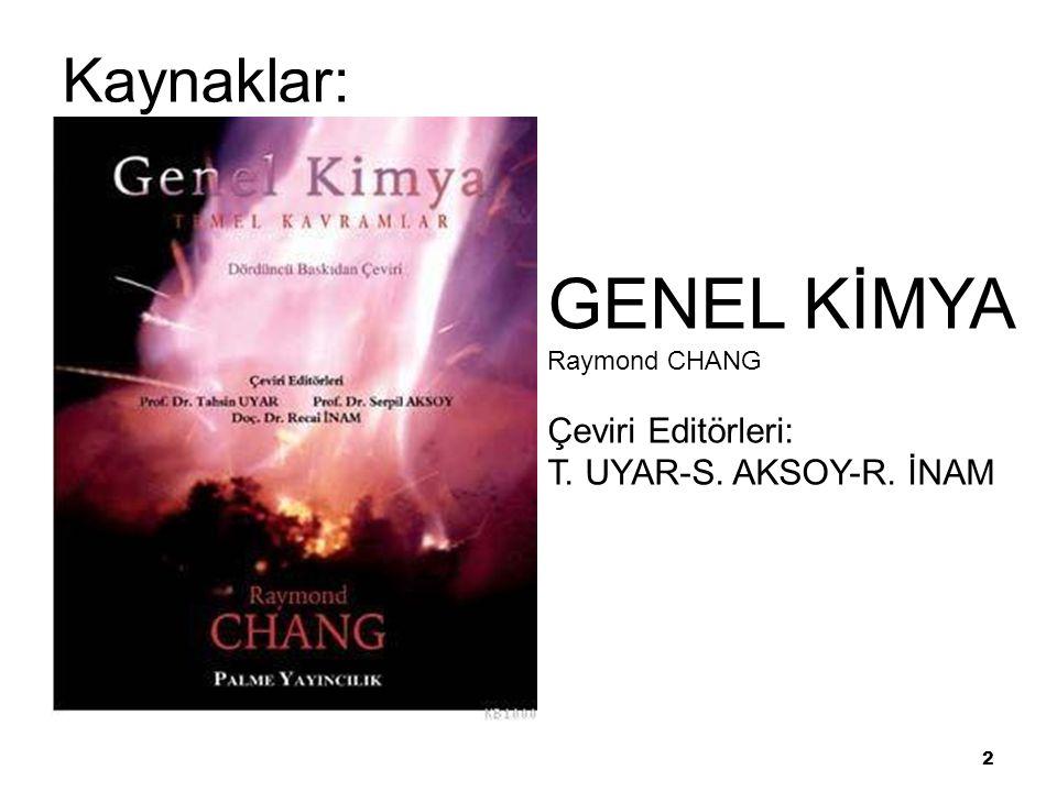 GENEL KİMYA Kaynaklar:ar 1 Çeviri Editörleri: T. UYAR-S. AKSOY-R. İNAM
