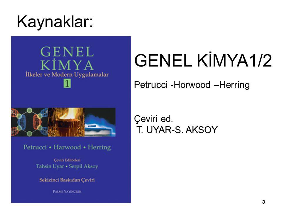 GENEL KİMYA1/2 Kaynaklar:ar 1 Petrucci -Horwood –Herring Çeviri ed.