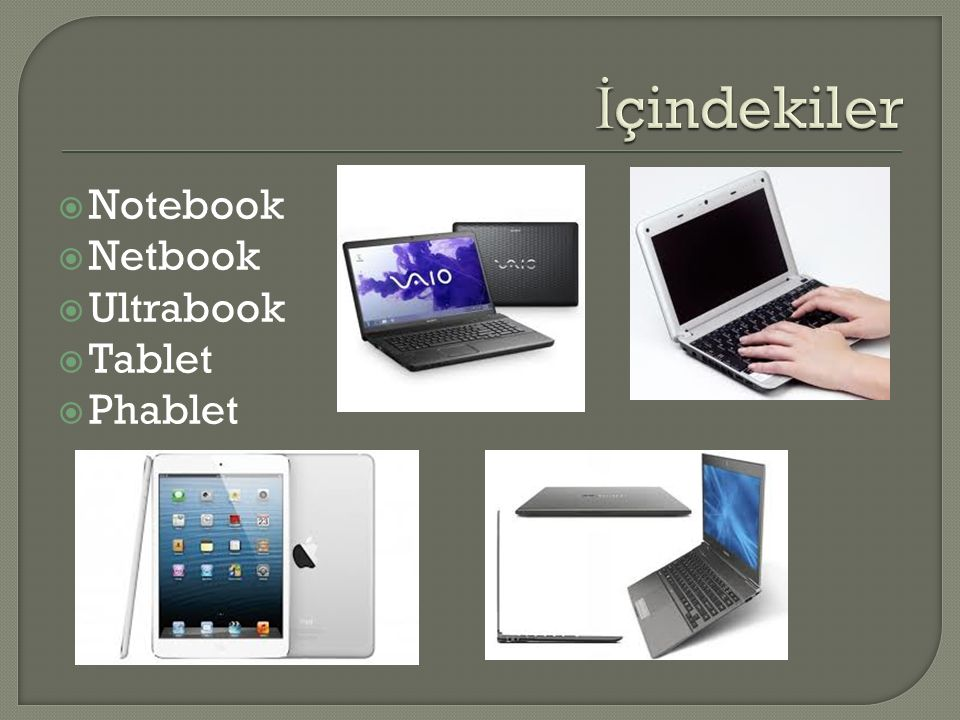 İçindekiler Notebook Netbook Ultrabook Tablet Phablet