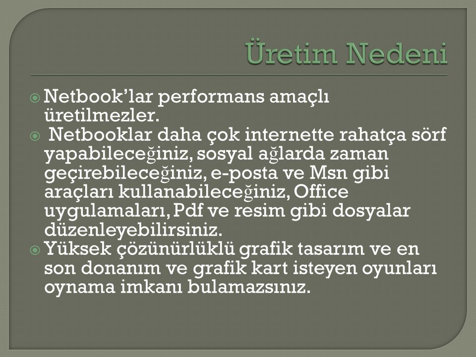 Üretim Nedeni Netbook'lar performans amaçlı üretilmezler.