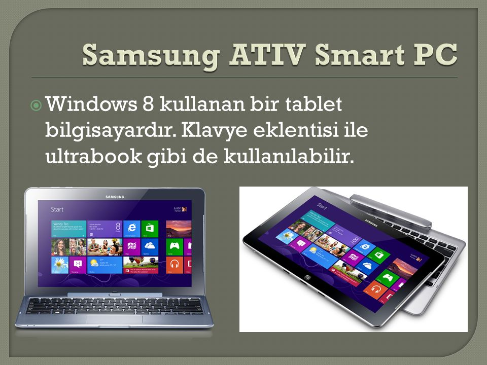 Samsung ATIV Smart PC Windows 8 kullanan bir tablet bilgisayardır.