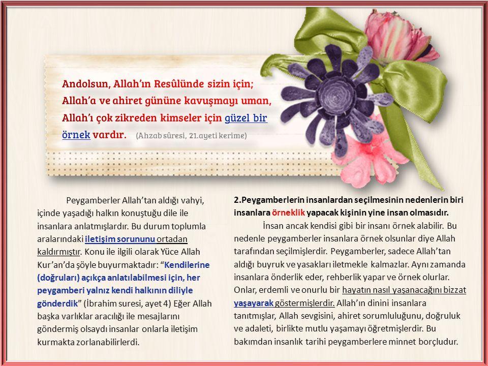 Andolsun, Allah'ın Resûlünde sizin için; Allah'a ve ahiret gününe kavuşmayı uman, Allah'ı çok zikreden kimseler için güzel bir örnek vardır. (Ahzab sûresi, 21.ayeti kerime)