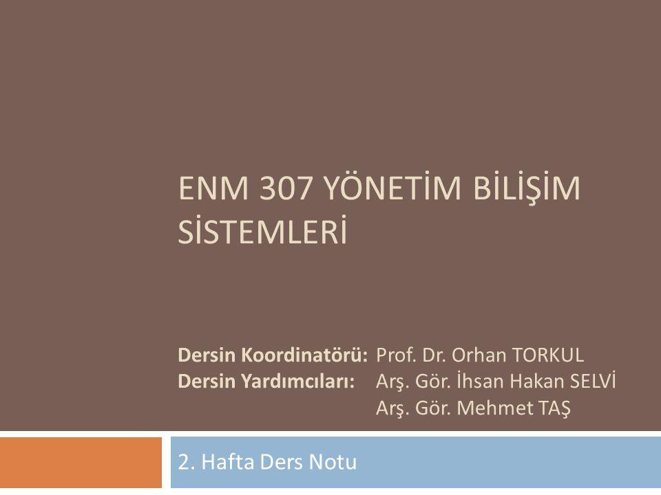 ENM 307 YÖNETİM BİLİŞİM SİSTEMLERİ Dersin Koordinatörü:. Prof. Dr