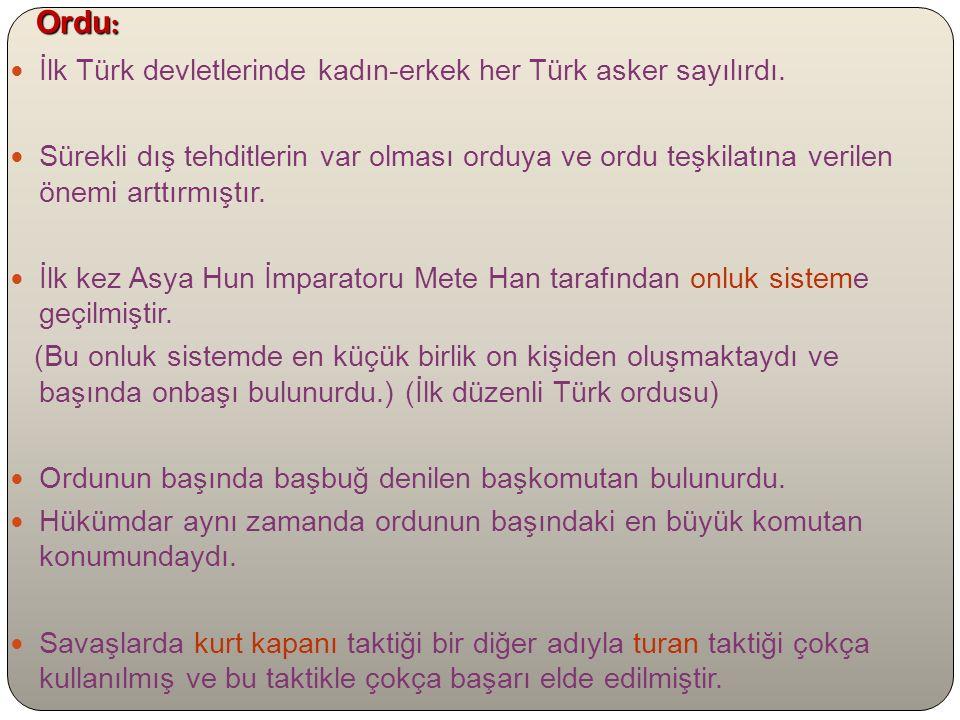 Ordu: İlk Türk devletlerinde kadın-erkek her Türk asker sayılırdı.