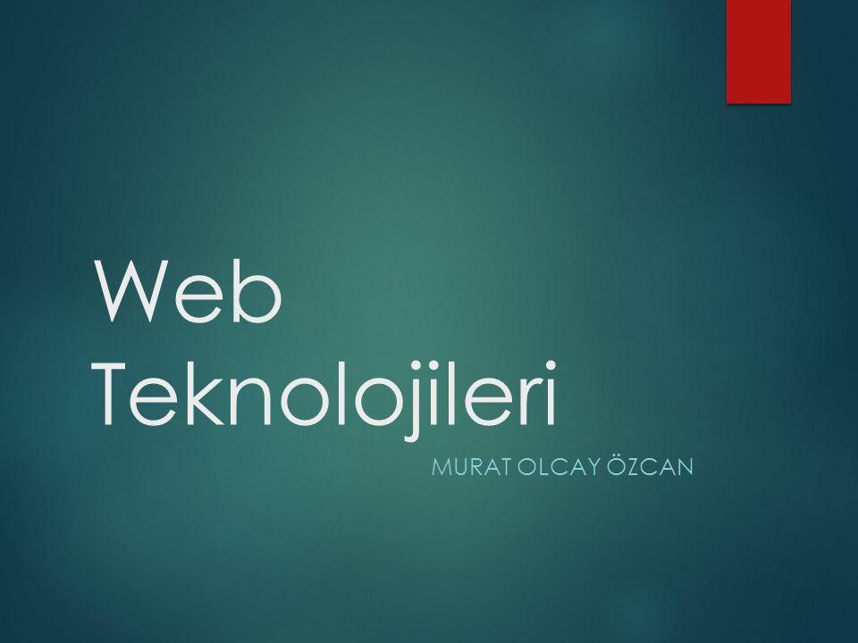 Web Teknolojileri Murat Olcay ÖZCAN