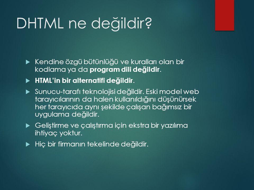 DHTML ne değildir Kendine özgü bütünlüğü ve kuralları olan bir kodlama ya da program dili değildir.