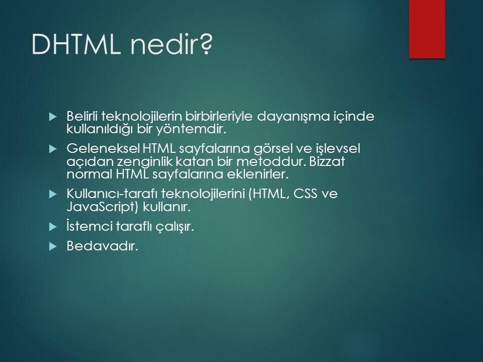 DHTML nedir Belirli teknolojilerin birbirleriyle dayanışma içinde kullanıldığı bir yöntemdir.