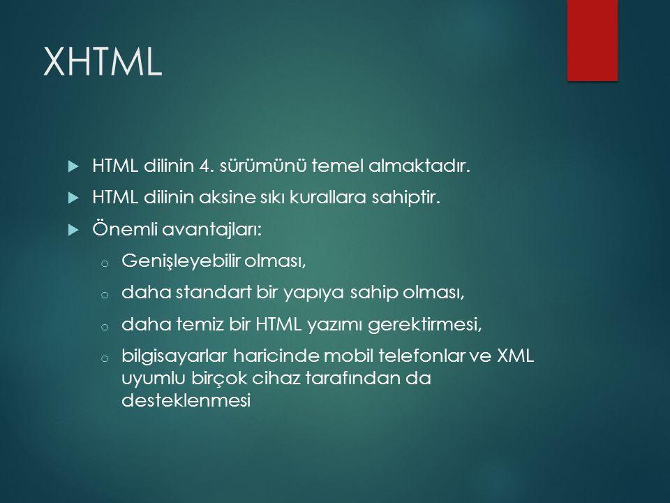 XHTML HTML dilinin 4. sürümünü temel almaktadır.