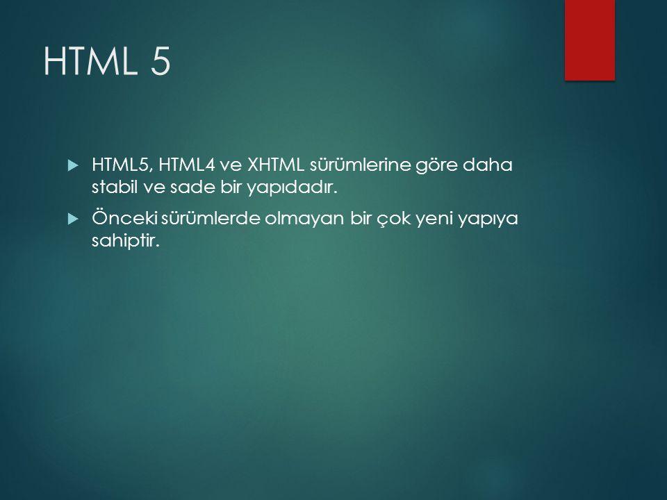 HTML 5 HTML5, HTML4 ve XHTML sürümlerine göre daha stabil ve sade bir yapıdadır.