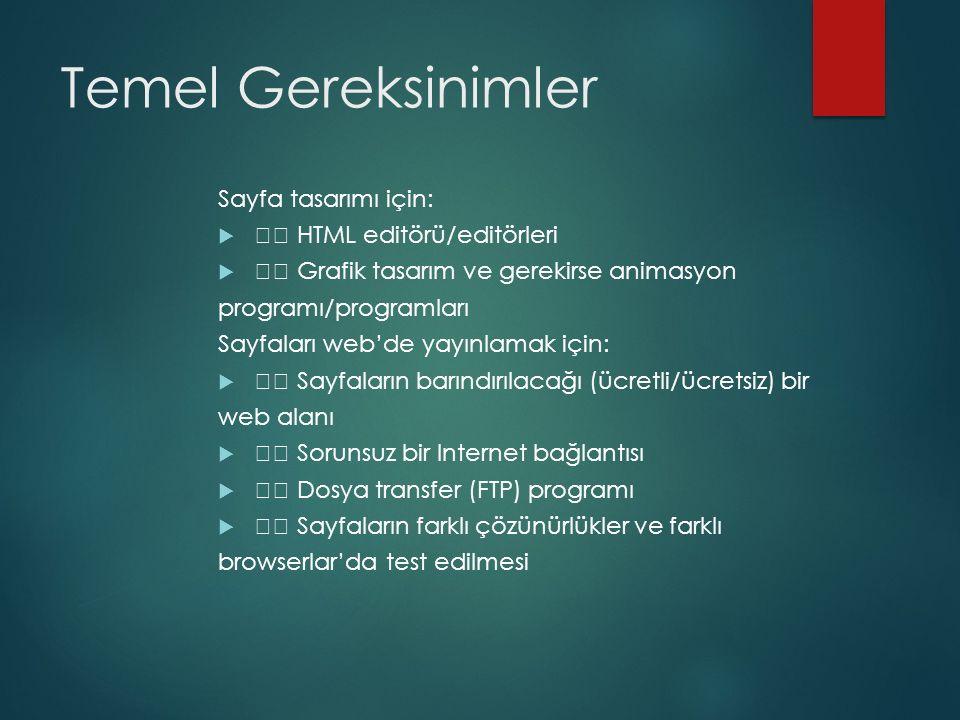 Temel Gereksinimler Sayfa tasarımı için:  HTML editörü/editörleri