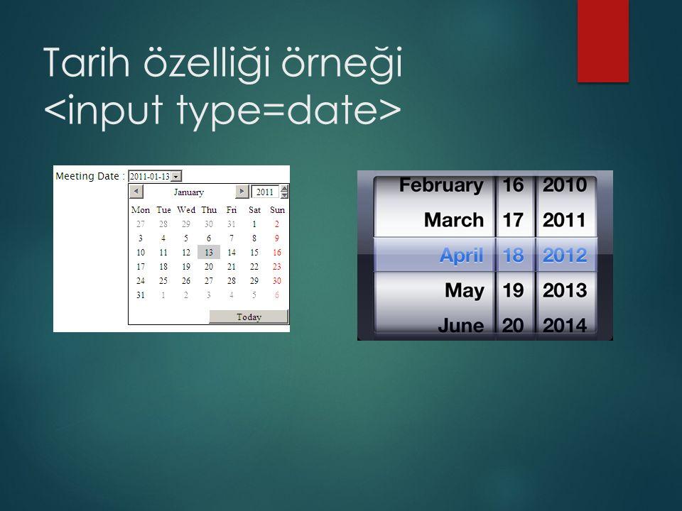 Tarih özelliği örneği <input type=date>