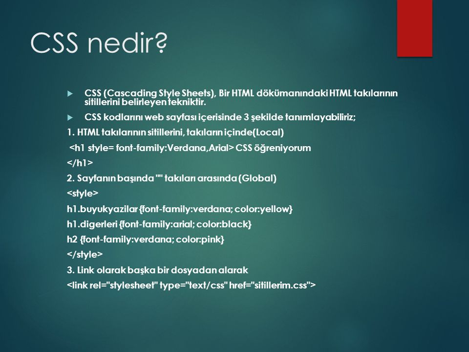 CSS nedir CSS (Cascading Style Sheets), Bir HTML dökümanındaki HTML takılarının sitillerini belirleyen tekniktir.