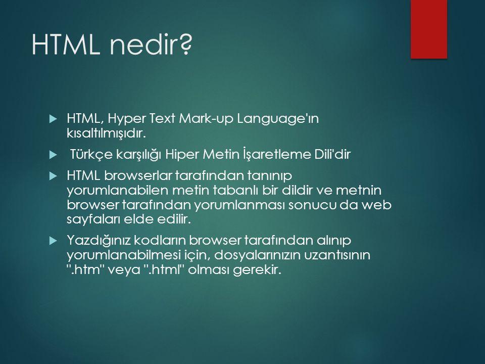 HTML nedir HTML, Hyper Text Mark-up Language ın kısaltılmışıdır.