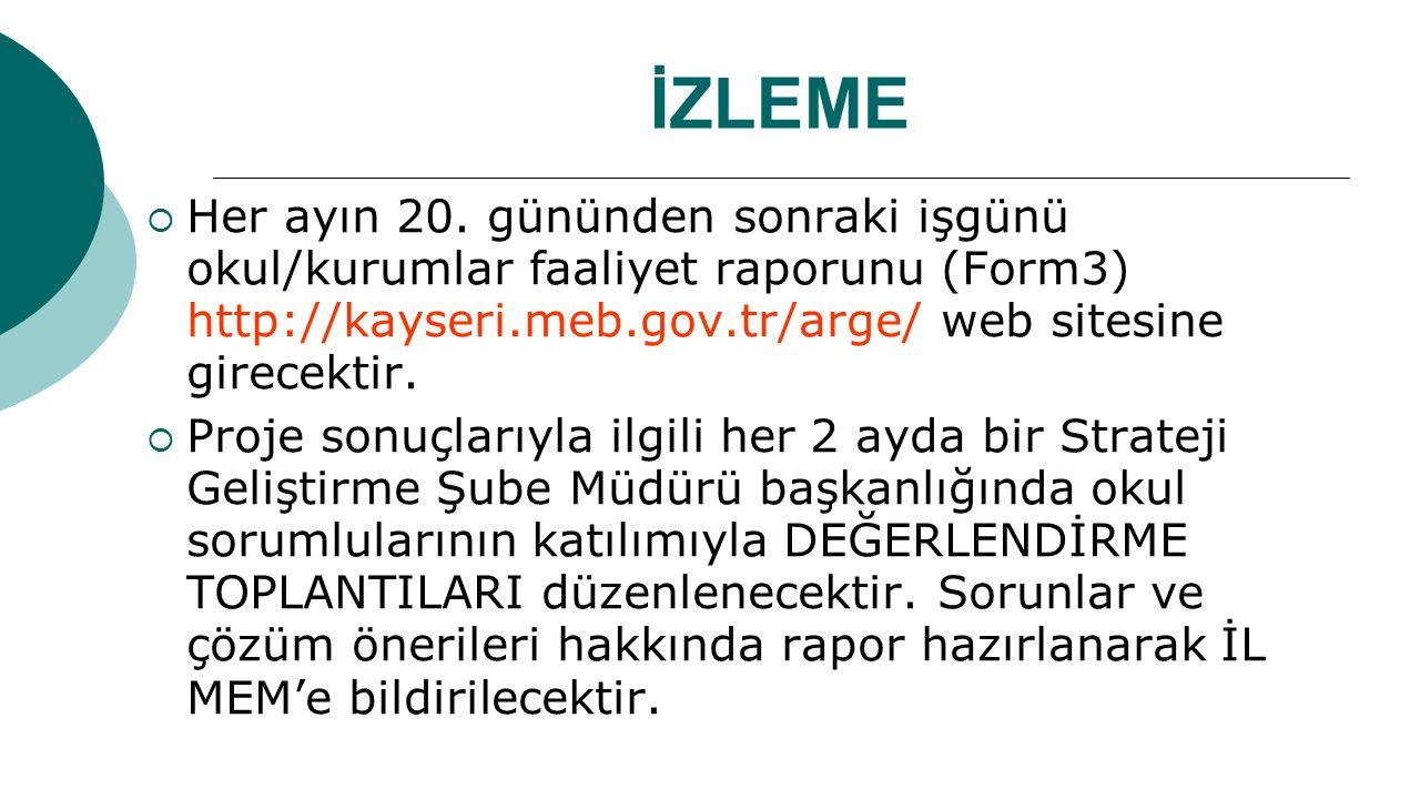 İZLEME Her ayın 20. gününden sonraki işgünü okul/kurumlar faaliyet raporunu (Form3) http://kayseri.meb.gov.tr/arge/ web sitesine girecektir.