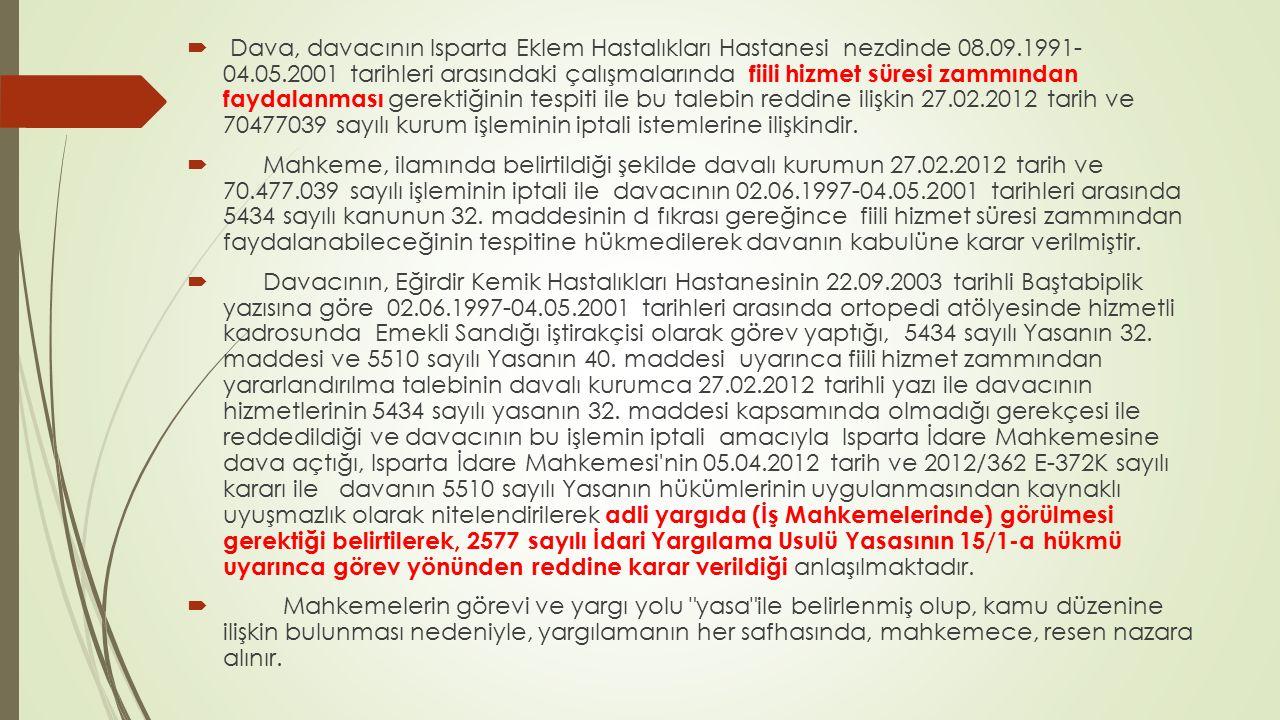 Dava, davacının Isparta Eklem Hastalıkları Hastanesi nezdinde 08. 09