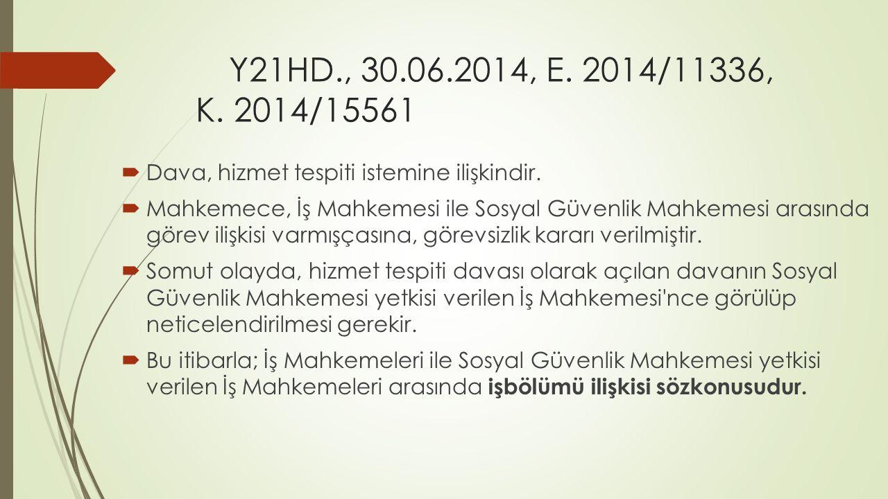 Y21HD., 30.06.2014, E. 2014/11336, K. 2014/15561 Dava, hizmet tespiti istemine ilişkindir.