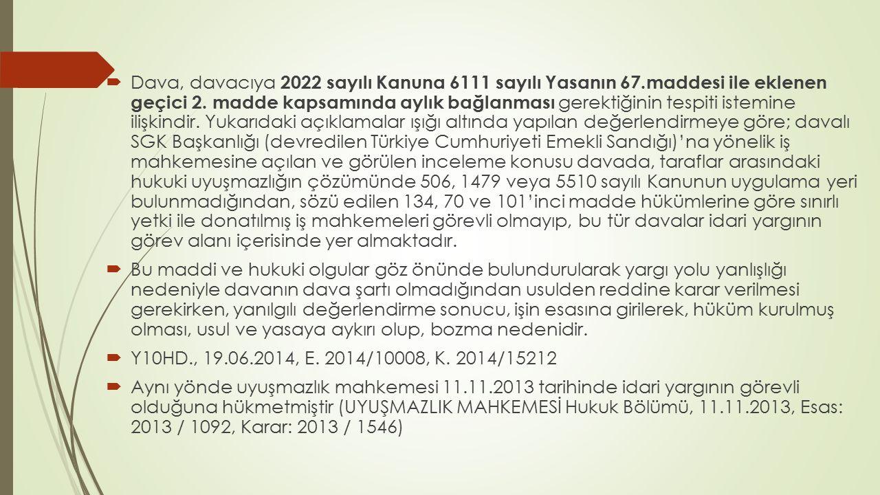 Dava, davacıya 2022 sayılı Kanuna 6111 sayılı Yasanın 67