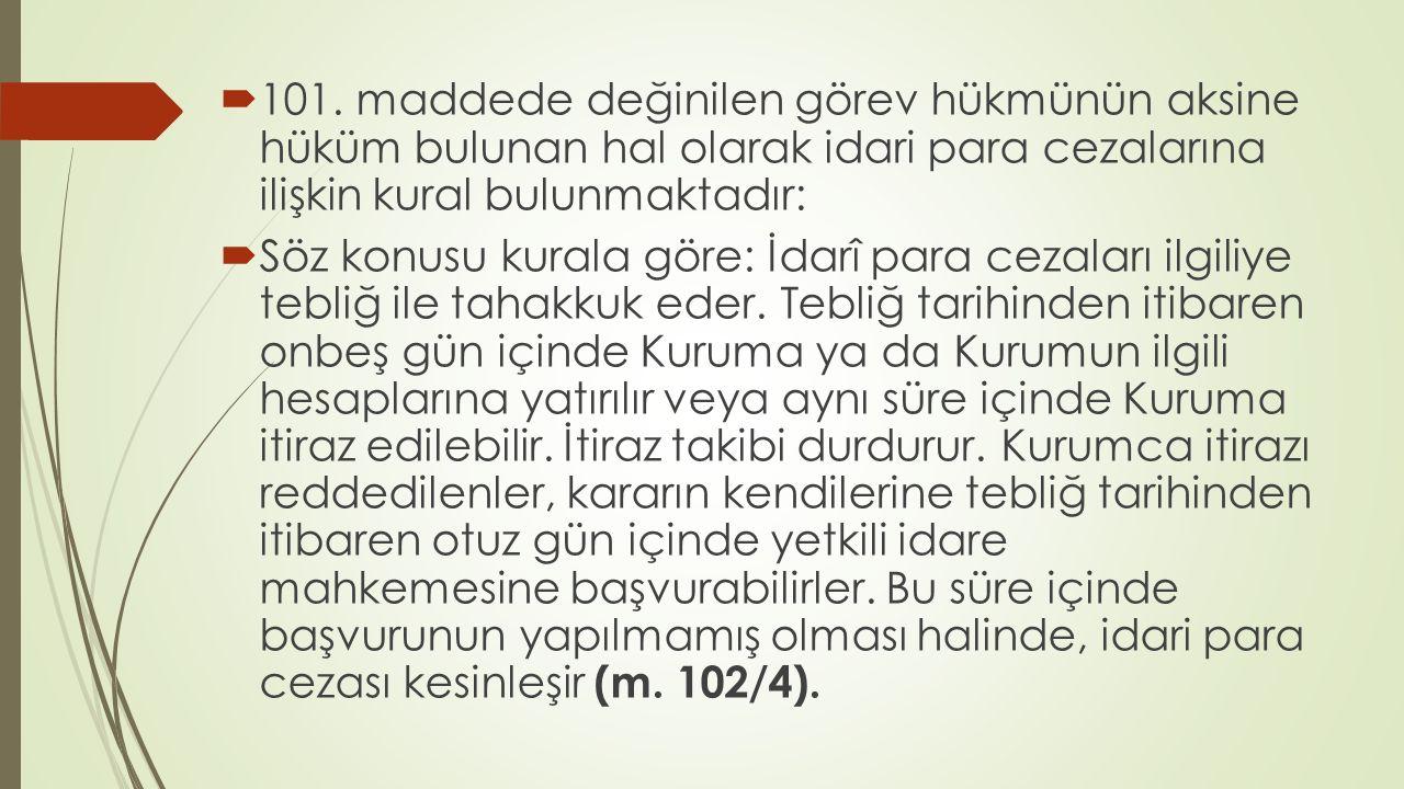 101. maddede değinilen görev hükmünün aksine hüküm bulunan hal olarak idari para cezalarına ilişkin kural bulunmaktadır: