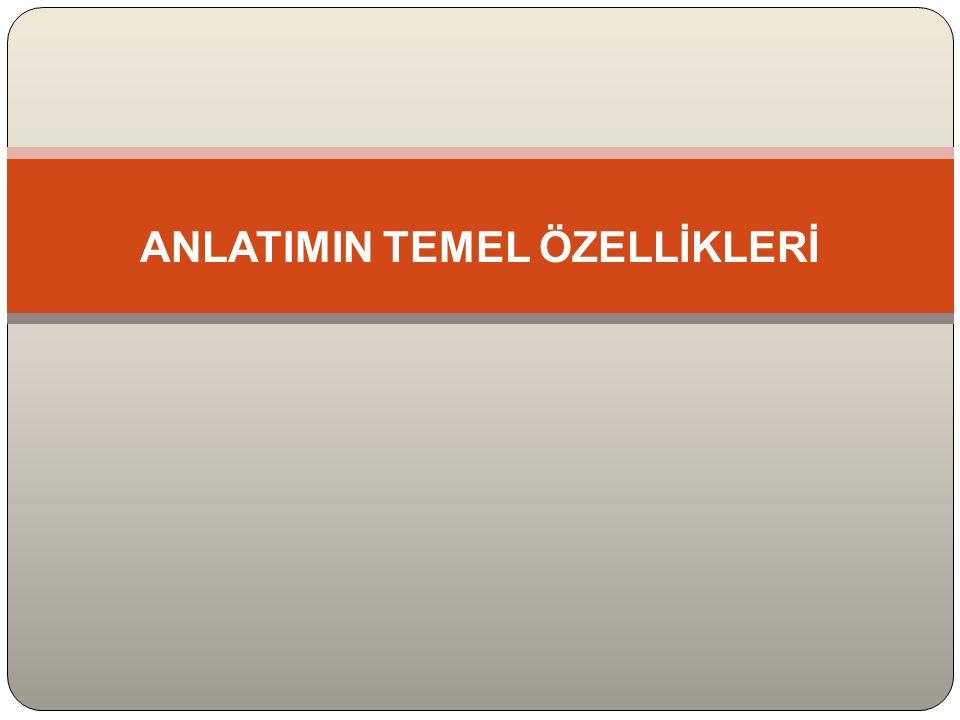 ANLATIMIN TEMEL ÖZELLİKLERİ