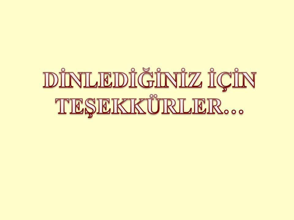 DİNLEDİĞİNİZ İÇİN TEŞEKKÜRLER…
