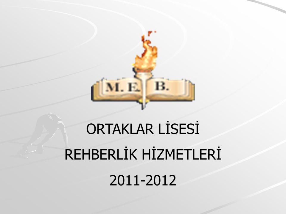 ORTAKLAR LİSESİ REHBERLİK HİZMETLERİ 2011-2012