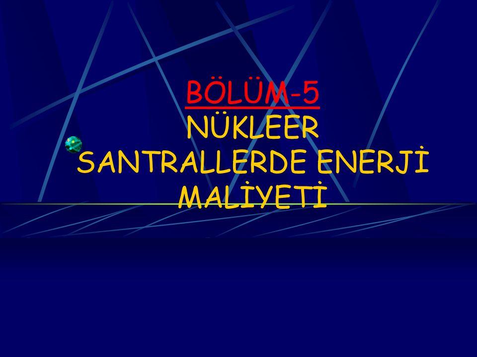 BÖLÜM-5 NÜKLEER SANTRALLERDE ENERJİ MALİYETİ