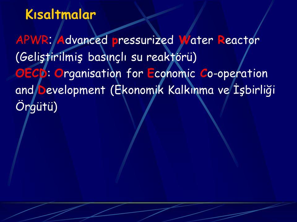 Kısaltmalar APWR: Advanced pressurized Water Reactor