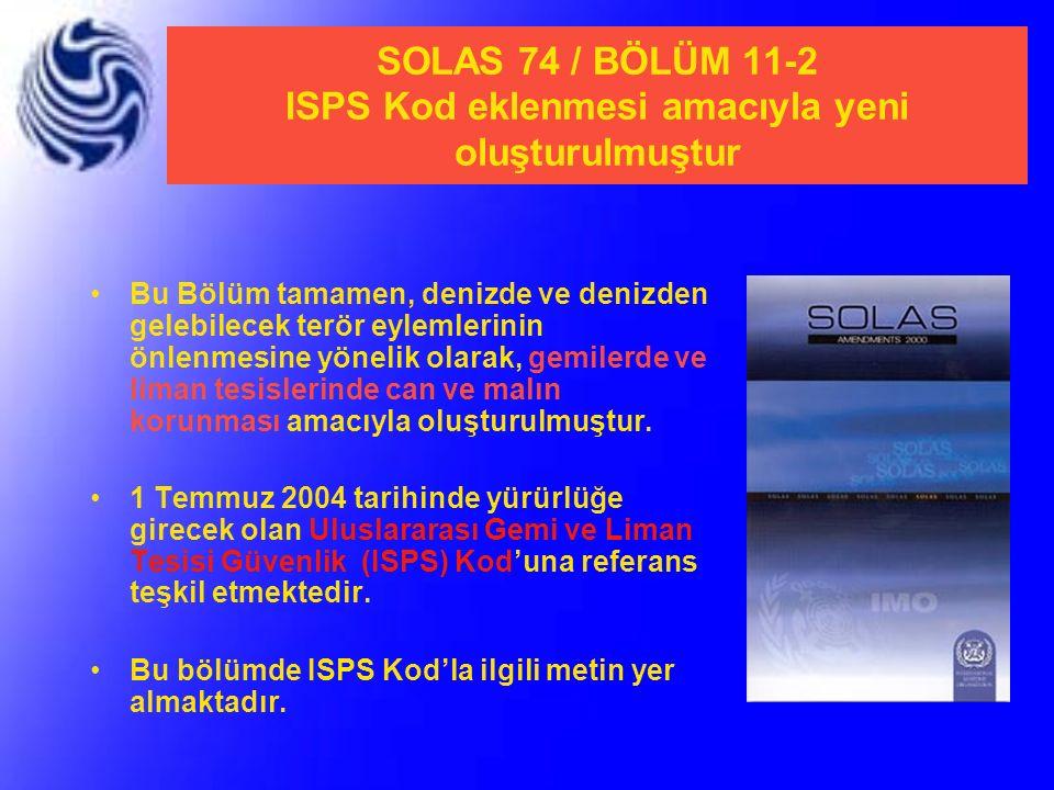 SOLAS 74 / BÖLÜM 11-2 ISPS Kod eklenmesi amacıyla yeni oluşturulmuştur