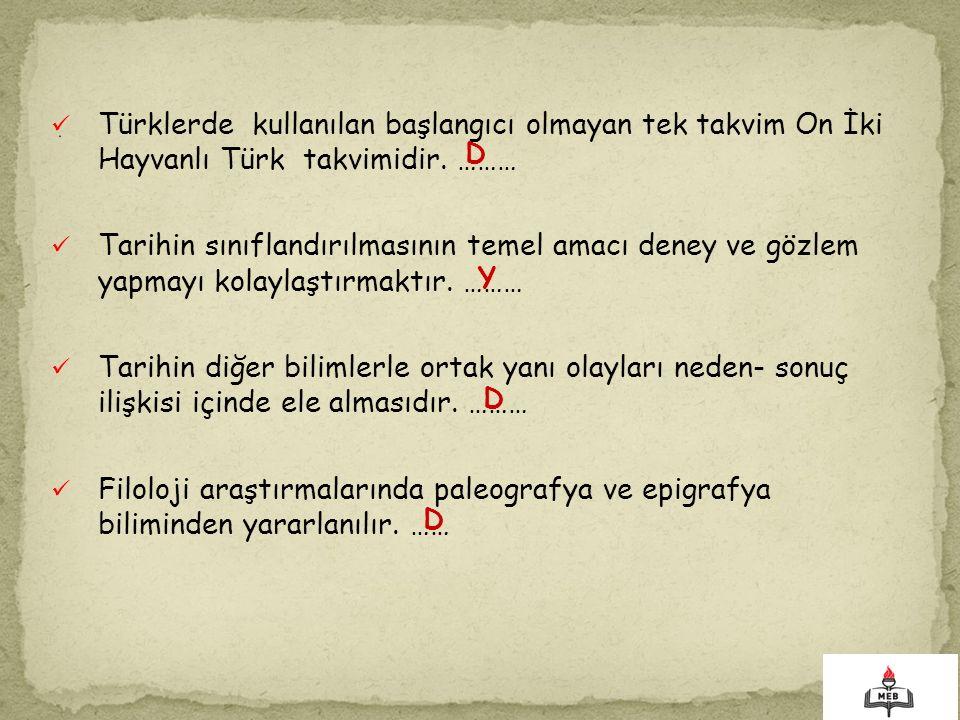 . Türklerde kullanılan başlangıcı olmayan tek takvim On İki Hayvanlı Türk takvimidir. ………