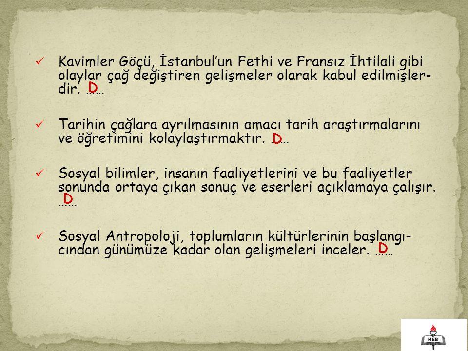 . Kavimler Göçü, İstanbul'un Fethi ve Fransız İhtilali gibi olaylar çağ değiştiren gelişmeler olarak kabul edilmişler- dir. ……